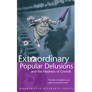 Extraordinary Popular Delusions and the Madness of Crowds (BOK)