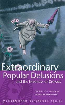 Extraordinary Popular Delusions and the Madness of Crowds by Charles Mackay 1974