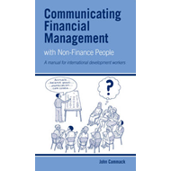 Communicating Financial Management with Non-finance People: A Manual for International Development W (BOK)