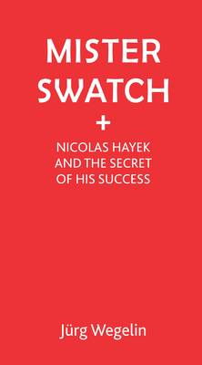 Mister Swatch: Nicolas Hayek and the Secret of Success (BOK)