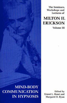Seminars, Workshops and Lectures of Milton H. Erickson: v. 3: Mind-body Communication in Hypnosis (BOK)