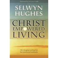 Christ Empowered Living: Life-changing Teaching That Has Transformed Multitudes (BOK)