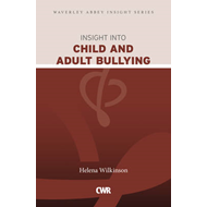 Insight into Child and Adult Bullying: Waverley Abbey Insight Series (BOK)