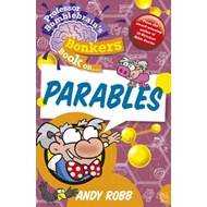 Professor Bumblebrain's Bonkers Book on The Parables (BOK)