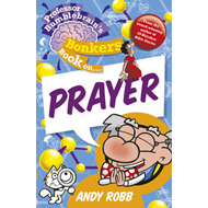 Professor Bumblebrain's Bonkers Book on Prayer (BOK)