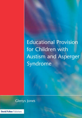 Educational Provision for Children with Autism and Asperger Syndrome: Meeting Their Needs (BOK)