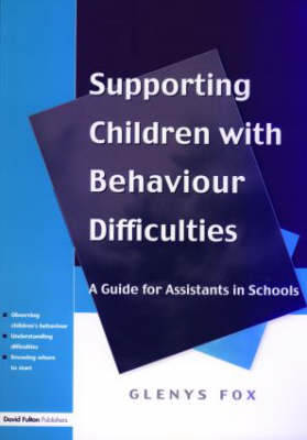 Supporting Children with Behaviour Difficulties: A Guide for Assistants in Schools (BOK)