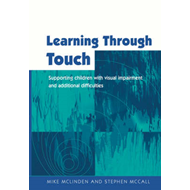 Learning Through Touch: Supporting Children with Visual Impairments and Additional Difficulties (BOK)