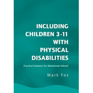 Including Children 3-11 with Physical Disabilities: Practical Guidance for Mainstream Schools (BOK)