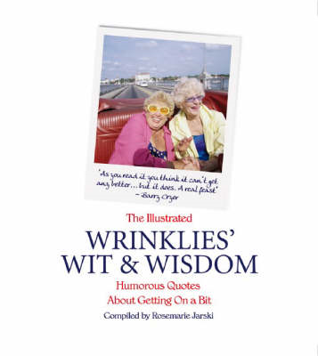 The Illustrated Wrinklies' Wit and Wisdom: Humorous Quotations on Getting on a Bit (BOK)