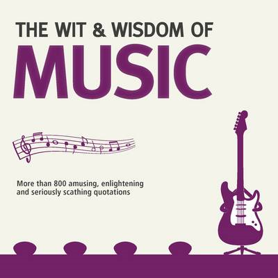 Wit & Wisdom: Music: Unforgettable Quotes from Rock Stars and More... (BOK)