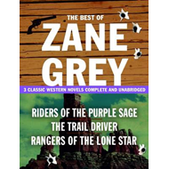 The Best of Zane Grey: 3 Classic Western Novels Complete and Unabridged (BOK)