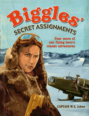 Biggles Secret Assignments: Three More of Our Flying Hero's Classic Adventures (BOK)