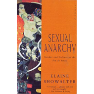 Sexual Anarchy: Gender and Culture at the Fin de Siecle (BOK)