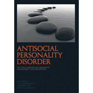 Antisocial Personality Disorder: The NICE Guideline on Treatment, Management and Prevention (BOK)