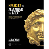 From Heracles to Alexander the Great: Treasures from the Royal Capital of Macedon, an Hellenic Kingd (BOK)