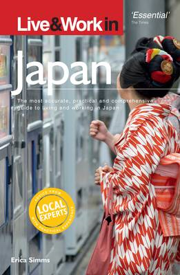 Live and Work in Japan: The Most Accurate, Practical and Comprehensive Guide to Living in Japan (BOK)