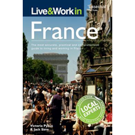 Live and Work in France: The Most Accurate, Practical and Comprehensive Guide to Living and Working (BOK)