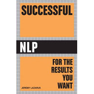 Successful NLP: Quick and Easy Ways to Use Neuro-linguistic Programming to Get Ahead in Life (BOK)