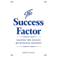 The Success Factor: Master the Secret of a Winning Mindset (BOK)