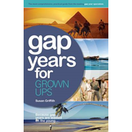 Gap Years for Grown Ups: Because Gap Years are Wasted on the Young (BOK)