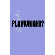 So You Want To Be A Playwright (BOK)
