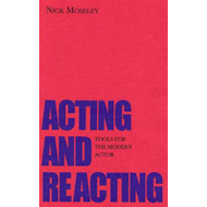 Acting and Reacting: Tools for the Modern Actor (BOK)