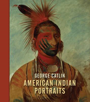 George Catlin: American Indian Portraits (BOK)