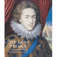 The Lost Prince: Henry Prince of Wales: The Life & Death of Henry Stuart (BOK)
