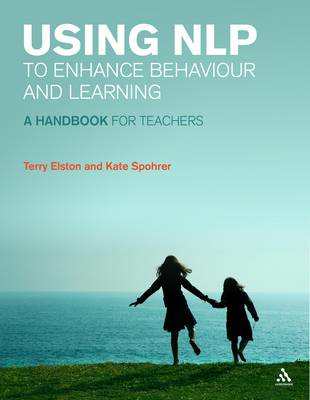 Using NLP to Enhance Behaviour and Learning: A Handbook for Teachers (BOK)