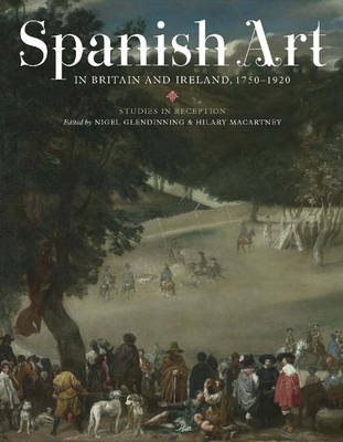 Spanish Art in Britain and Ireland, 1750-1920: Studies in Reception in Memory of Enriqueta Harris Fr (BOK)
