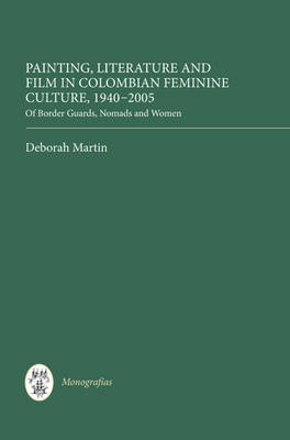 Painting, Literature, and Film in Colombian Feminine Culture, 1940-2005: Of Border Guards, Nomads an (BOK)