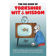 The Big Book of Yorkshire Wit & Wisdom (BOK)