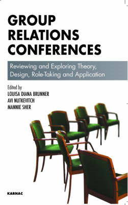 Group Relations Conferences: Reviewing and Exploring Theory, Design, Role-taking and Application (BOK)