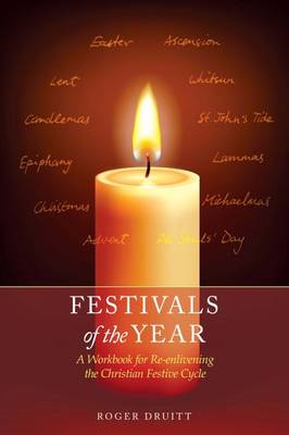 Festivals of the Year: A Workbook for Re-Enlivening the Christian Festive Cycle (BOK)