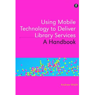 Using Mobile Technology to Deliver Library Services: A Handbook (BOK)