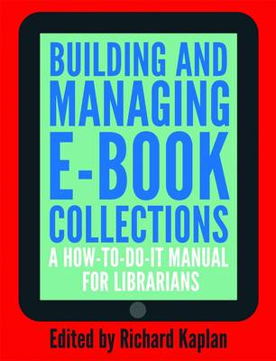 Building and Managing E-book Collections: A How-to-do-it Manual for Librarians (BOK)