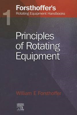 Forsthoffer's Rotating Equipment Handbooks: v. 1: Principles of Rotating Equipment (BOK)