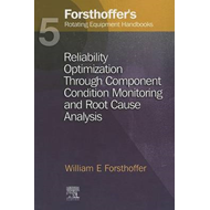 Forsthoffer's Rotating Equipment Handbooks: v. 5: Reliability Optimization Through Component Conditi (BOK)
