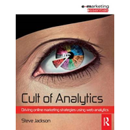 Cult of Analytics: Driving Online Marketing Strategies Using Web Analytics (BOK)