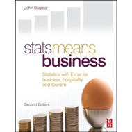 Stats Means Business: Statistics with Excel for Business, Hospitality and Tourism (BOK)