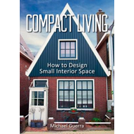 Compact Living: How to Design Small Interior Space (BOK)