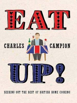 Eat Up!: Seeking Out the Best of British Home Cooking (BOK)