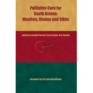 Palliative Care for South Asians, Hindus, Muslims and Sikhs: A Practical Guide (BOK)