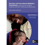 Electives and International Midwifery Consultancy: A Resource for Students, Midwives and Other Healt (BOK)