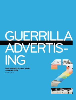 Guerilla Advertising 2: More Unconventional Brand Communicat (BOK)
