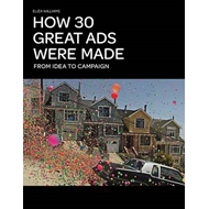 How 30 Great Ads Were Made: From Idea to Campaign (BOK)