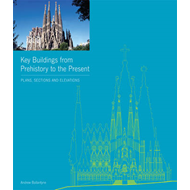 Key Buildings from Prehistory to the Present: Plans, Sections and Elevations (BOK)