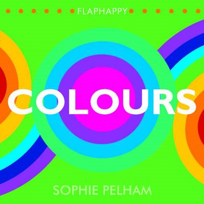 Flaphappy: Colours: A Lift-the Flap Book (BOK)