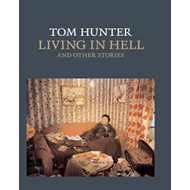 Tom Hunter: Living in Hell and Other Stories (BOK)